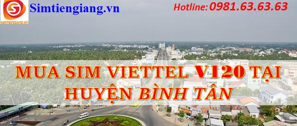 Hot Mua Sim Viettel Gói V120 Giá Rẻ Khuyến Mãi Tại Quận Bình Tân - SimTienGiang.vn - Blog